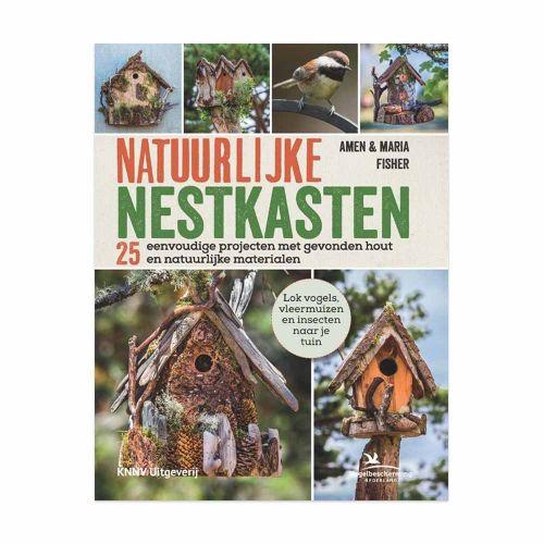 Natuurlijke nestkasten - 25 eenvoudige projecten met gevonden hout en natuurlijke materialen